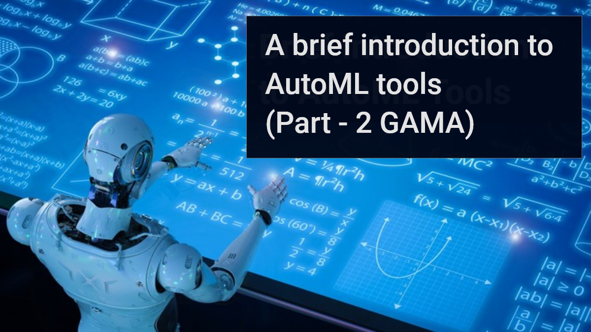 A Brief Introduction To AutoML Tools - (Part 2 - GAMA)