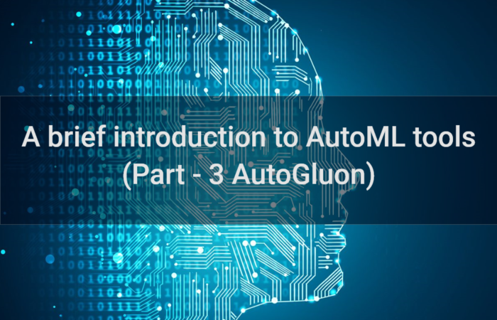 A Brief Introduction To  AutoML Tools (Part 3 AutoGluon)