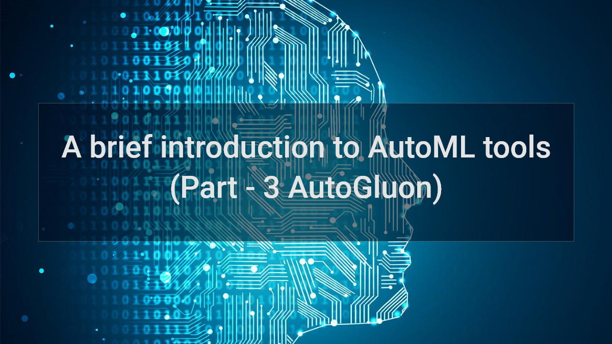 A Brief Introduction To AutoML Tools (Part 3)